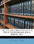 Life and Speeches of the Right Honourable John Bright, M P