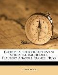 Egoists; a Book of Supermen : Stendhal, Baudelaire, Flaubert, Anatole France, Huys
