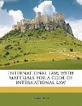 International Law, with Materials for a Code of International Law