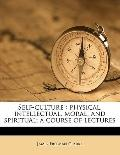 Self-Culture : Physical, intellectual, moral, and spiritual; a course of Lectures
