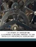 Study of History in Secondary Schools, Report to the American Historical Association