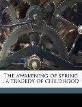 Awakening of Spring : A tragedy of Childhood