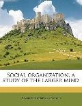 Social Organization, a Study of the Larger Mind