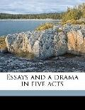 Essays and a Drama in Five Acts