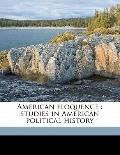 American Eloquence : Studies in American political History