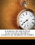 Manual of Legislative Practice and Order of Business in Deliberative Bodies