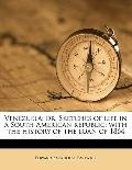 Venezuel : Or, Sketches of life in a South American republic; with the history of the loan O...