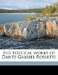 Poetical Works of Dante Gabriel Rossetti