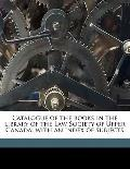 Catalogue of the Books in the Library of the Law Society of Upper Canad : With an index of S...