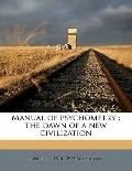 Manual of Psychometry : The dawn of a new Civilization