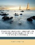Creative Chemistry : Descriptive of recent achievements in the chemical Industries