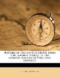 History of the United States, from the Earliest Period to the Administration of President Jo...