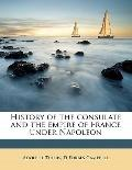 History of the Consulate and the Empire of France under Napoleon