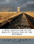 New Translation of the Book of Psalms and of the Proverbs