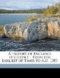 History of England : Division 1 - from the Earliest of Times to A. D. 1307