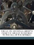 Venice, Its Individual Growth from the Earliest Beginnings to the Fall of the Republic;