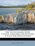 The Pennsylvania State Capitol Grounds [microform]: A Plan For Development