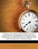 Catalogue Of United States Gold, Silver And Copper Coins, Washington, Colonial And Pattern P...