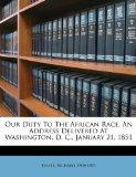 Our Duty To The African Race. An Address Delivered At Washington, D. C., January 21, 1851