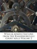 Wills & adminstrations from the Knaresborough court rolls Volume 2
