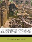 The collected writings of Edward Irving: in five vols