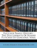 Fletcher Family History: The Descendants Of Robert Fletcher Of Concord, Mass.