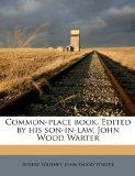 Common-place book. Edited by his son-in-law, John Wood Warter