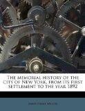 The memorial history of the city of New York, from its first settlement to the year 1892