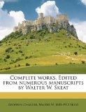 Complete works. Edited from numerous manuscripts by Walter W. Skeat