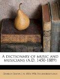 A dictionary of music and musicians (A.D. 1450-1889)