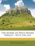 The works of Percy Bysshe Shelley: with his life