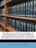 Majority rule and the judiciary: an examination of current proposals for constitutional chan...