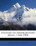 History of Newburyport, Mass., 1764-1905;