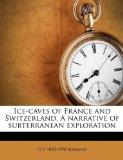 Ice-caves of France and Switzerland. A narrative of subterranean exploration