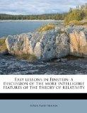 Easy lessons in Einstein; a discussion of the more intelligible features of the theory of re...