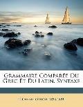 Grammaire Compar?e du Grec et du Latin. Syntaxe