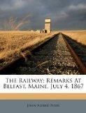The Railway: Remarks At Belfast, Maine, July 4, 1867
