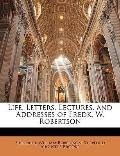 Life, Letters, Lectures, and Addresses of Fredk W Robertson