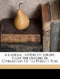 General History of Europe : From the Origins of Civilization to the Present Time