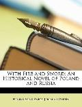 With Fire and Sword : An Historical Novel of Poland and Russia