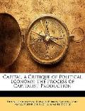 Capital, a Critique of Political Economy : The Process of Capitalist Production