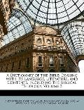Dictionary of the Bible : Dealing with Its Language, Literature, and Contents, Including the...