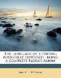 Language of flowers : poetically expressed : being a complete Flora's Album