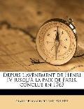 Depuis L'Avènement de Henri Iv Jusqu'À la Paix de Paris, Conclue En 1763