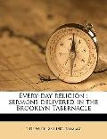 Every-Day Religion : Sermons delivered in the Brooklyn Tabernacle