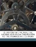 History of the War, the Middle Ages from the Fourth to the Fourteenth Century