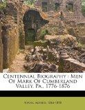 Centennial Biography: Men Of Mark Of Cumberland Valley, Pa., 1776-1876