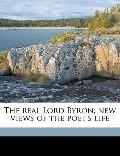 Real Lord Byron; New Views of the Poet's Life