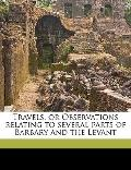 Travels, or Observations Relating to Several Parts of Barbary and the Levant