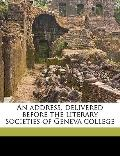 Address, Delivered Before the Literary Societies of Geneva College